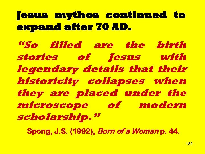 "Jesus mythos continued to expand after 70 AD. ""So filled are the birth stories"
