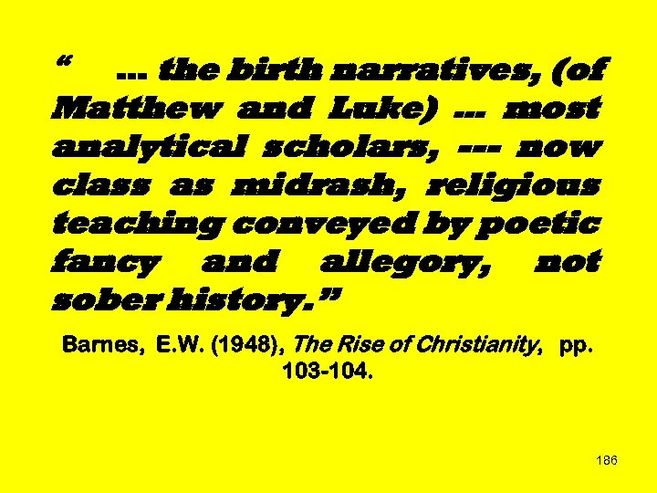 """ … the birth narratives, (of Matthew and Luke) … most analytical scholars, ---"