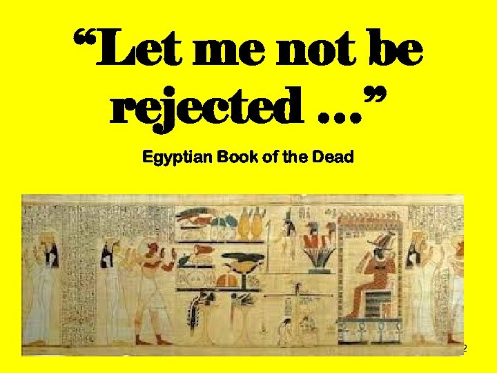"""Let me not be rejected …"" Egyptian Book of the Dead 192"