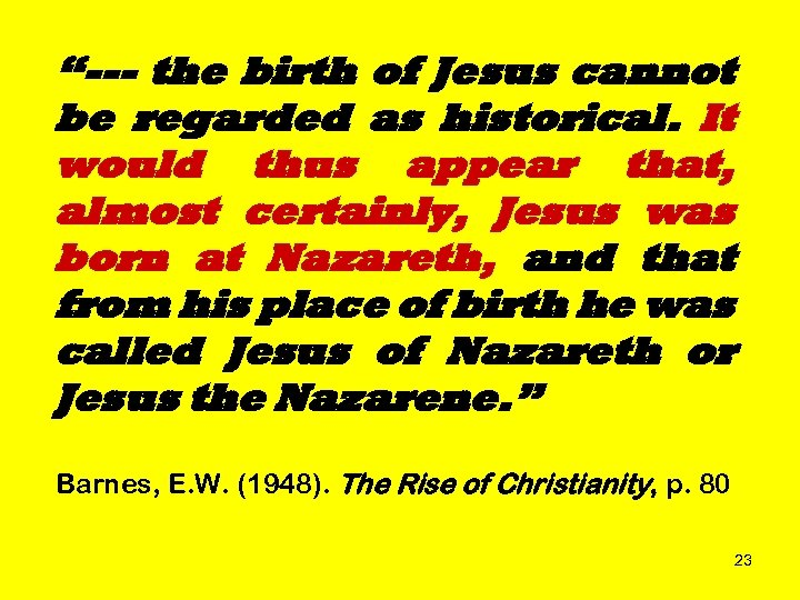 """""""--- the birth of Jesus cannot be regarded as historical. It would thus appear"""