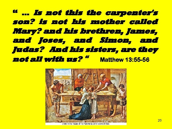 """ … Is not this the carpenter's son? is not his mother called Mary?"