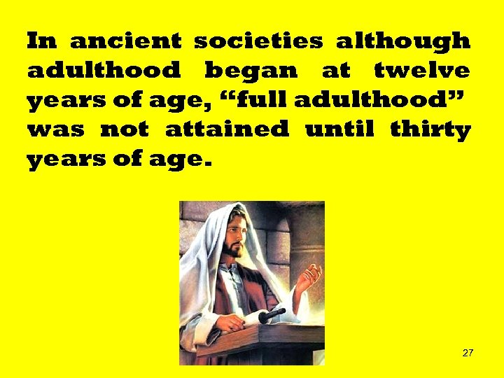 """In ancient societies although adulthood began at twelve years of age, """"full adulthood"""" was"""