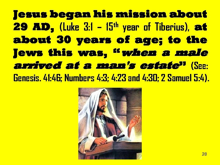 Jesus began his mission about 29 AD, (Luke 3: 1 – 15 th year