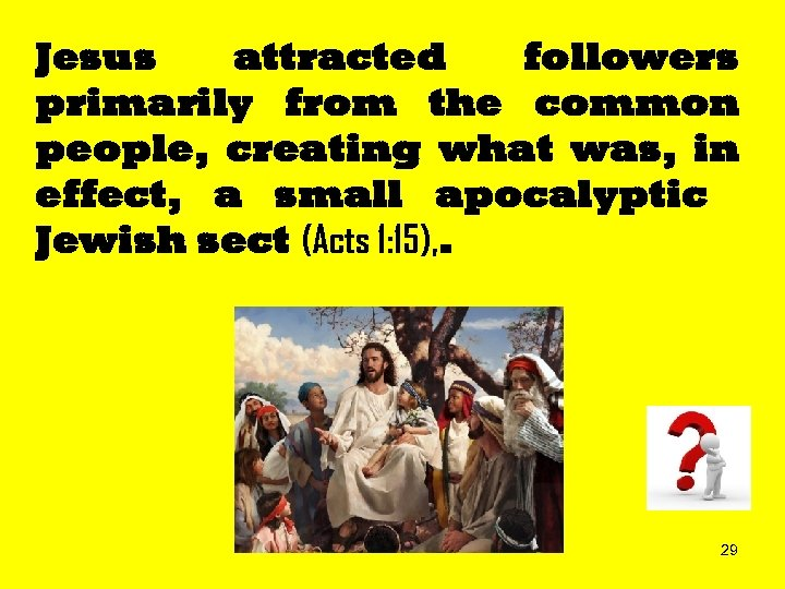 Jesus attracted followers primarily from the common people, creating what was, in effect, a
