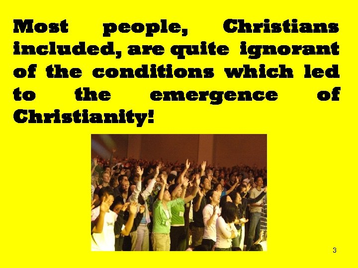 Most people, Christians included, are quite ignorant of the conditions which led to the