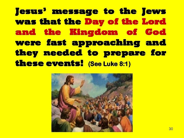 Jesus' message to the Jews was that the Day of the Lord and the