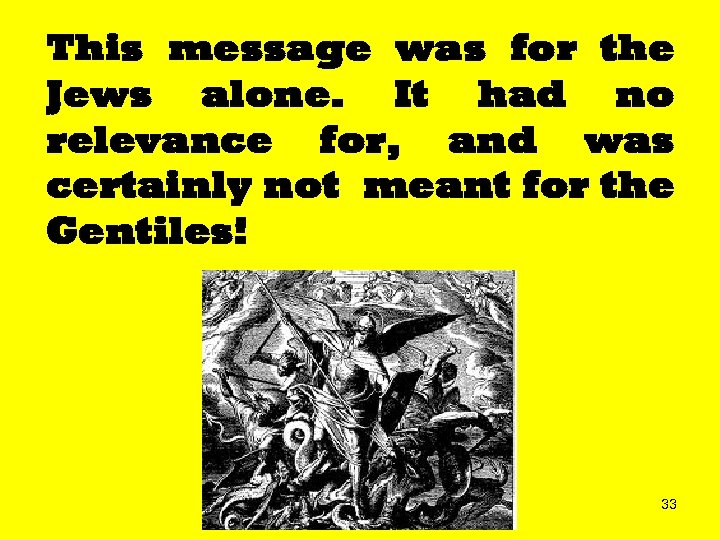 This message was for the Jews alone. It had no relevance for, and was