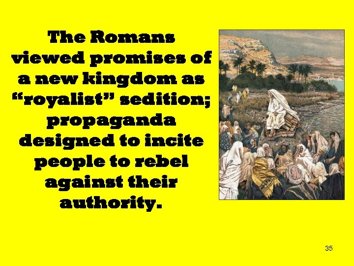 "The Romans viewed promises of a new kingdom as ""royalist"" sedition; propaganda designed to"
