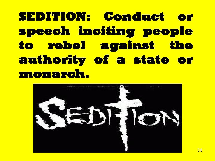 SEDITION: Conduct or speech inciting people to rebel against the authority of a state