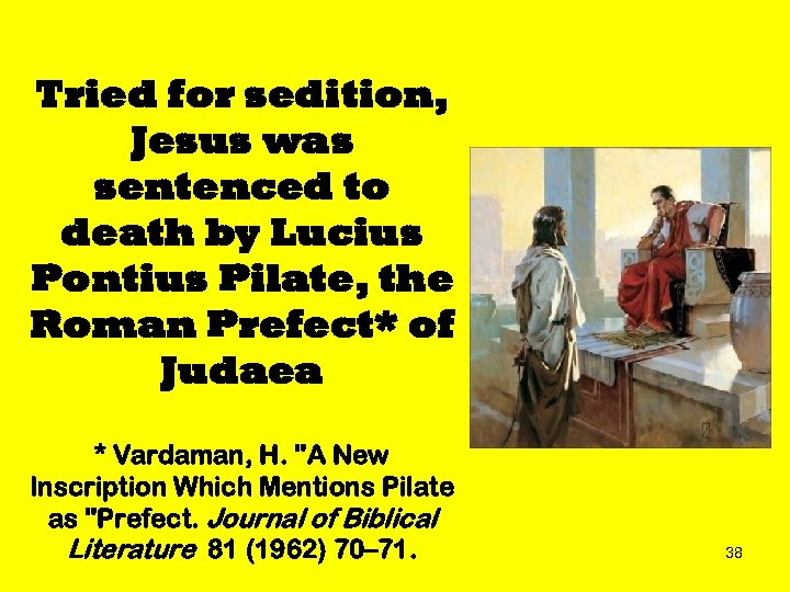 Tried for sedition, Jesus was sentenced to death by Lucius Pontius Pilate, the Roman