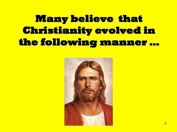 Many believe that Christianity evolved in the following manner … 4