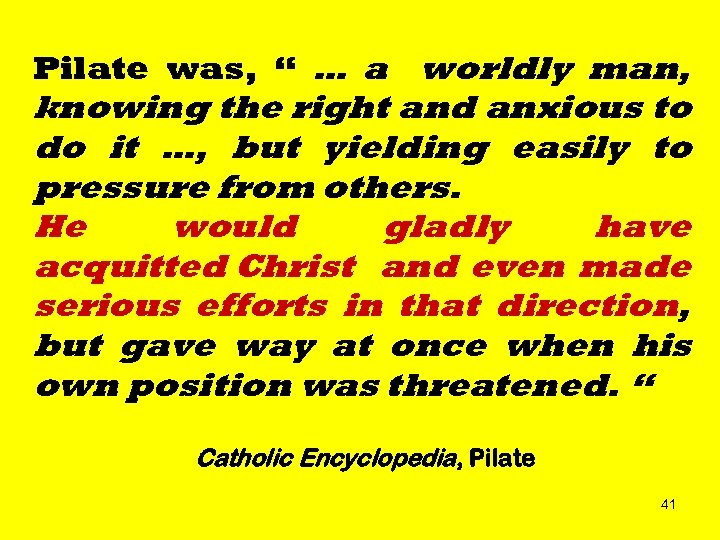 "Pilate was, "" … a worldly man, knowing the right and anxious to do"