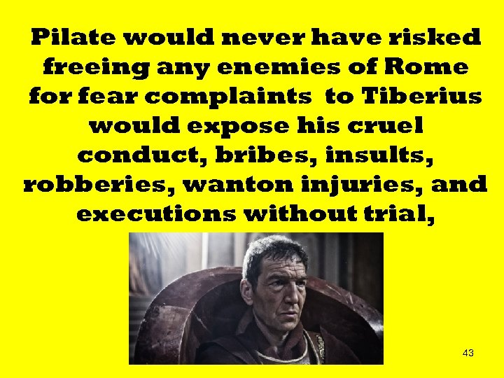 Pilate would never have risked freeing any enemies of Rome for fear complaints to