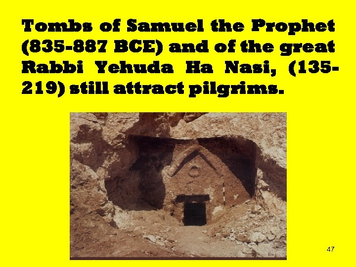 Tombs of Samuel the Prophet (835 -887 BCE) and of the great Rabbi Yehuda