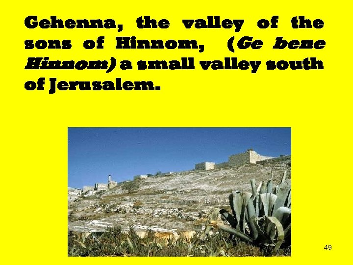 Gehenna, the valley of the sons of Hinnom, (Ge bene Hinnom) a small valley