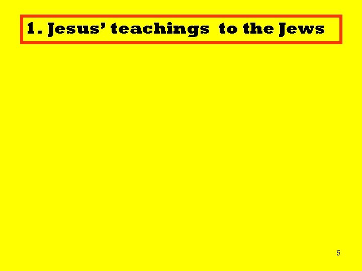 1. Jesus' teachings to the Jews 5