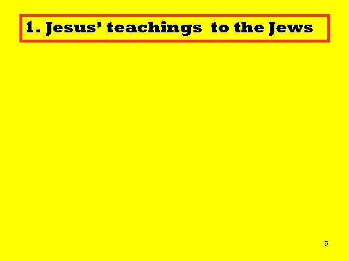 1. Jesus' teachings to the Jews 5