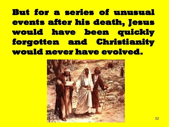 But for a series of unusual events after his death, Jesus would have been