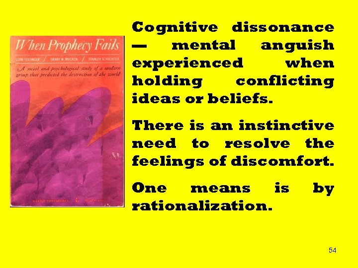 Cognitive dissonance — mental anguish experienced when holding conflicting ideas or beliefs. There is