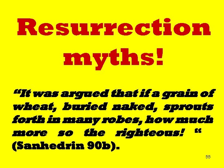 "Resurrection myths! ""It was argued that if a grain of wheat, buried naked, sprouts"