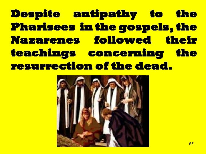Despite antipathy to the Pharisees in the gospels, the Nazarenes followed their teachings concerning