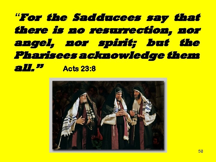 """""""For the Sadducees say that there is no resurrection, nor angel, nor spirit; but"""