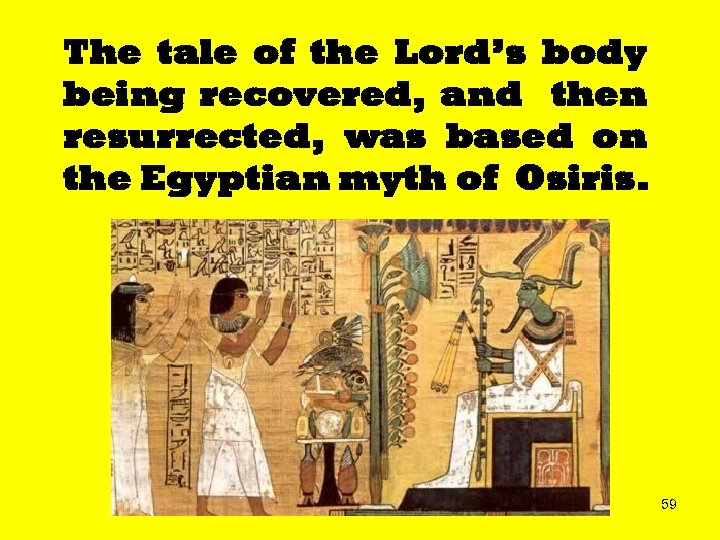 The tale of the Lord's body being recovered, and then resurrected, was based on
