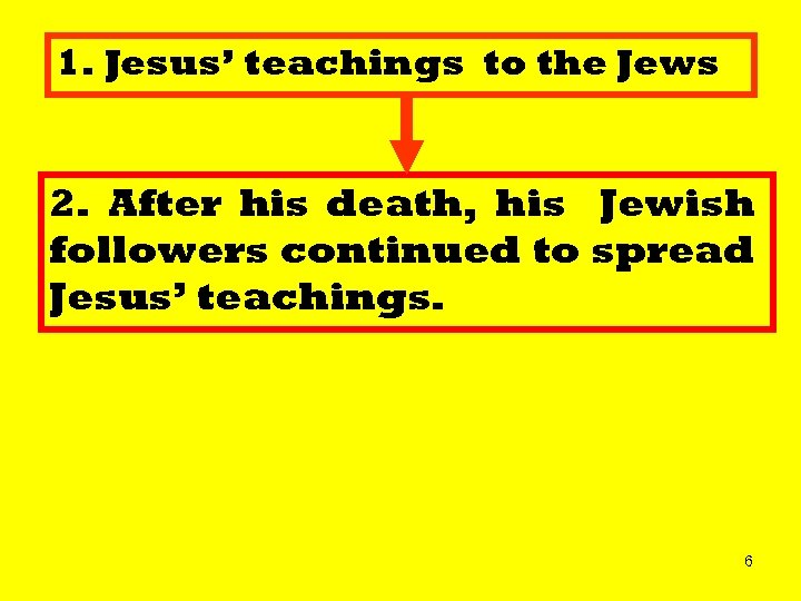 1. Jesus' teachings to the Jews 2. After his death, his Jewish followers continued