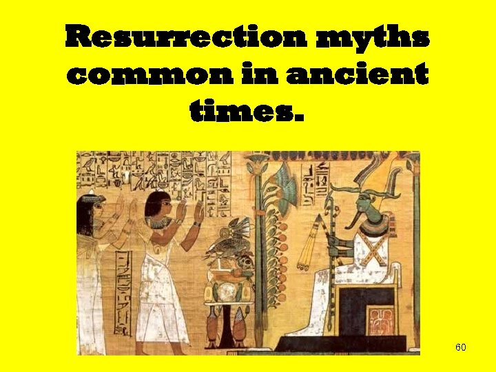 Resurrection myths common in ancient times. 60