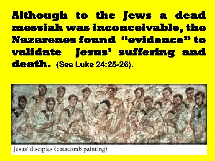 "Although to the Jews a dead messiah was inconceivable, the Nazarenes found ""evidence"" to"