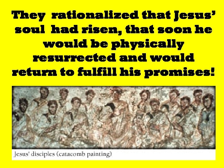 They rationalized that Jesus' soul had risen, that soon he would be physically resurrected