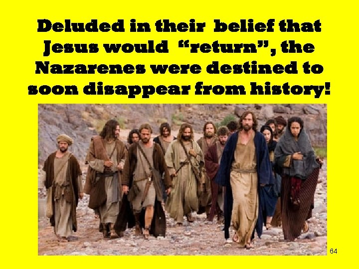 "Deluded in their belief that Jesus would ""return"", the Nazarenes were destined to soon"