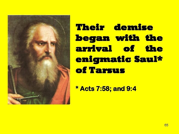 Their demise began with the arrival of the enigmatic Saul* of Tarsus * Acts