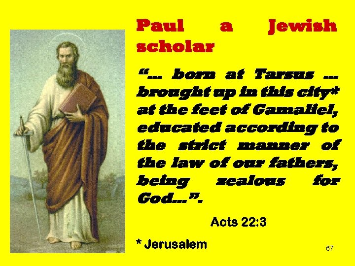 """Paul a scholar Jewish """"… born at Tarsus … brought up in this city*"""