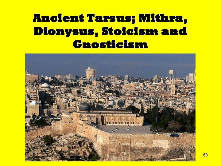 Ancient Tarsus; Mithra, Dionysus, Stoicism and Gnosticism 68