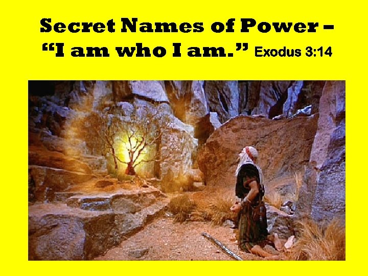 "Secret Names of Power – ""I am who I am. "" Exodus 3: 14"