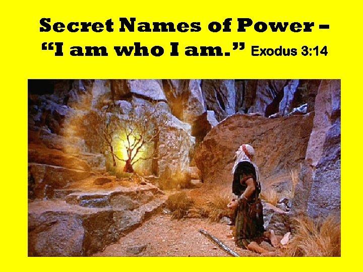 """Secret Names of Power – """"I am who I am. """" Exodus 3: 14"""