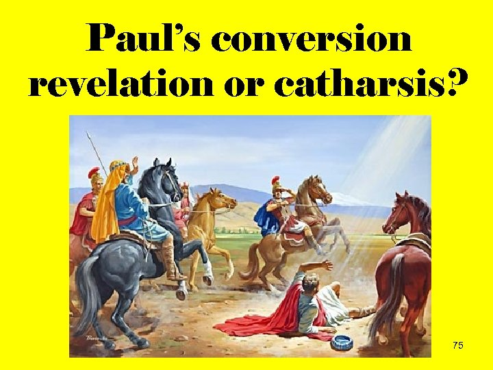 Paul's conversion revelation or catharsis? 75