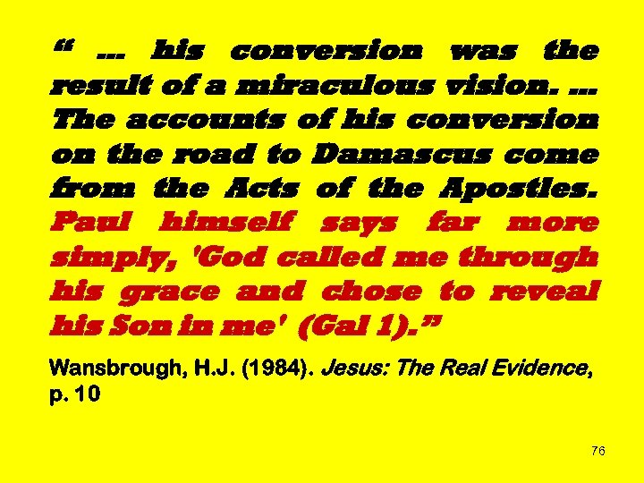 """ … his conversion was the result of a miraculous vision. … The accounts"