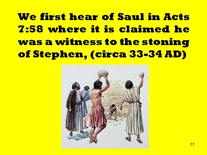 We first hear of Saul in Acts 7: 58 where it is claimed he