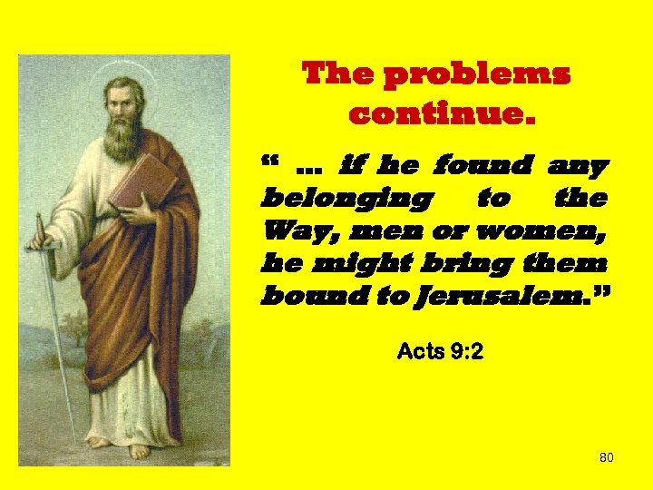 "The problems continue. "" … if he found any belonging to the Way, men"