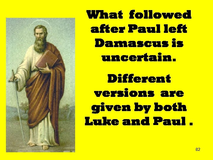 What followed after Paul left Damascus is uncertain. Different versions are given by both