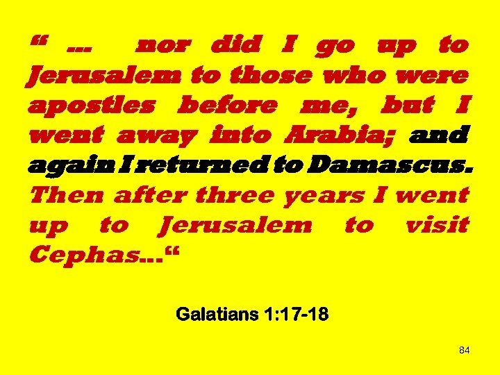 """ … nor did I go up to Jerusalem to those who were apostles"