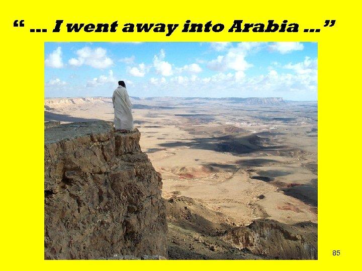 """ … I went away into Arabia …"" 85"
