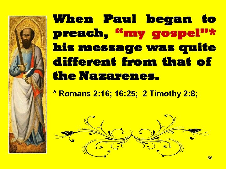 """When Paul began to preach, """"my gospel""""* his message was quite different from that"""
