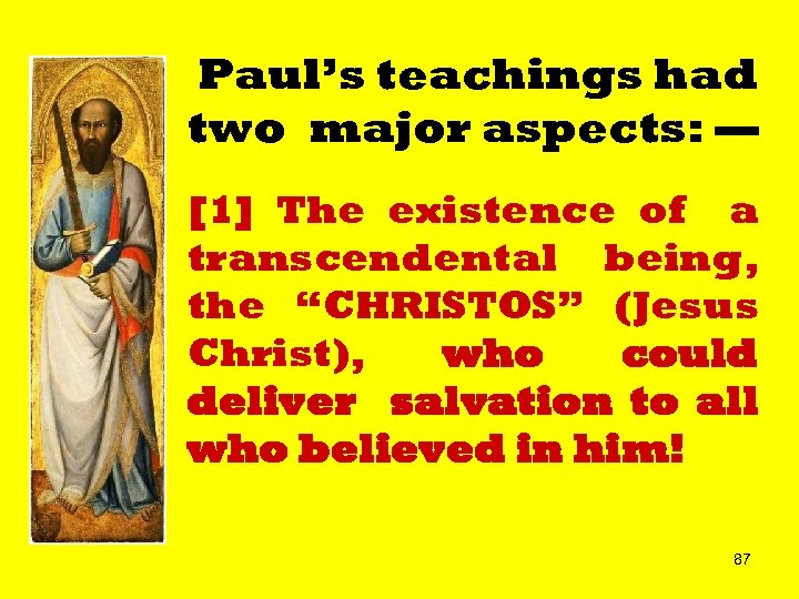 Paul's teachings had two major aspects: — [1] The existence of a transcendental being,