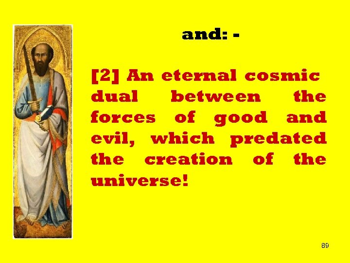 and: - [2] An eternal cosmic dual between the forces of good and evil,