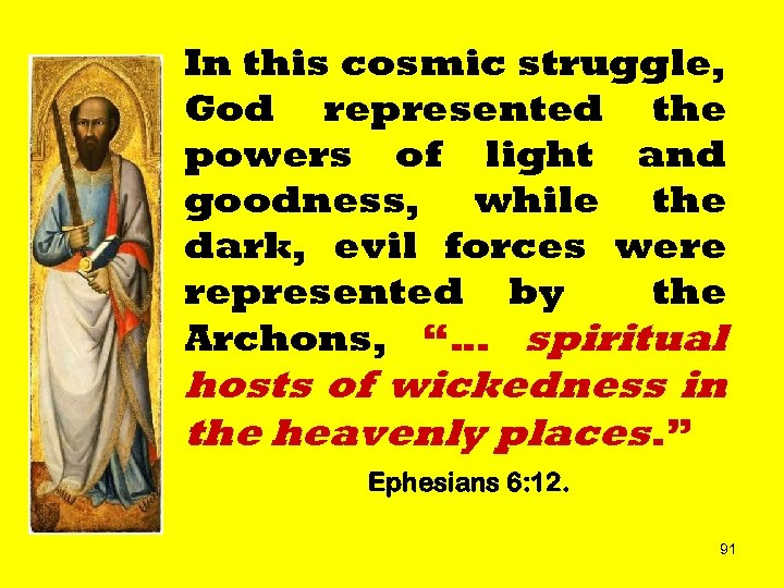 In this cosmic struggle, God represented the powers of light and goodness, while the