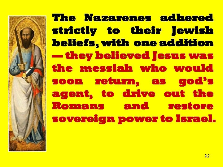 The Nazarenes adhered strictly to their Jewish beliefs, with one addition — they believed