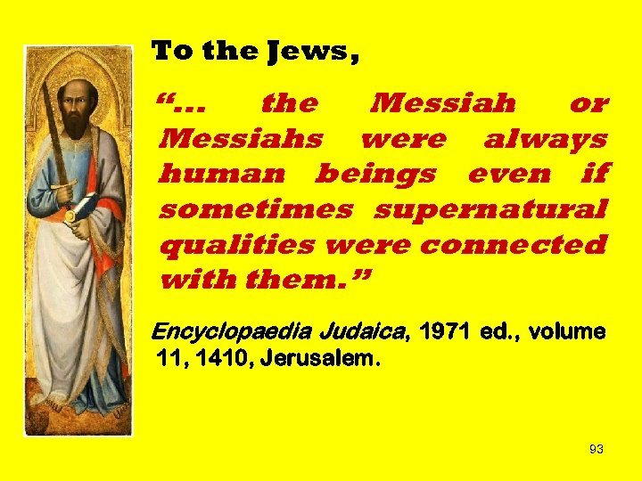 "To the Jews, "". . . the Messiah or Messiahs were always human beings"